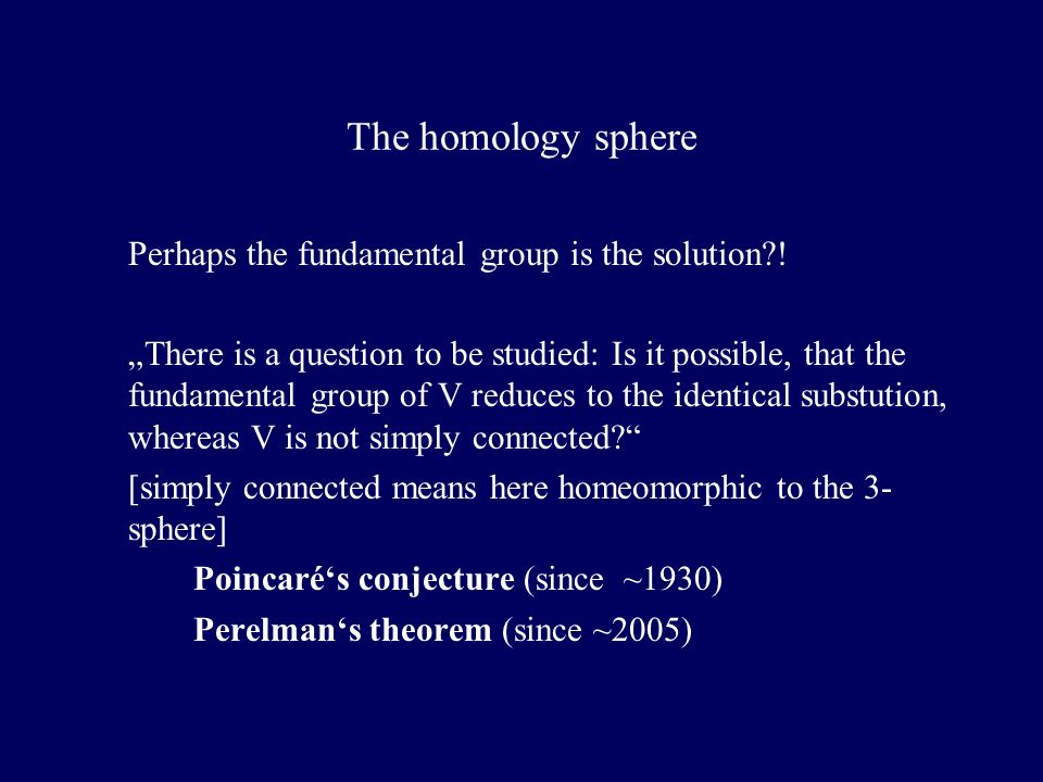 The homology sphere Perhaps the fundamental group is the solution?.