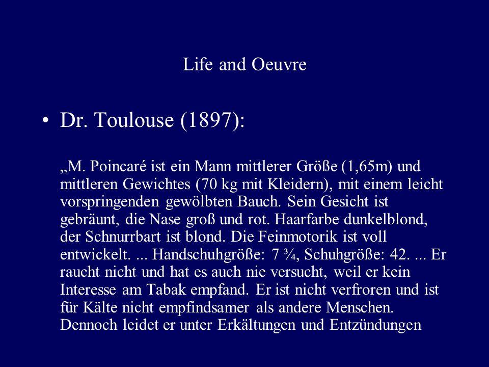 Life and Oeuvre Dr. Toulouse (1897): M. Poincaré ist ein Mann mittlerer Größe (1,65m) und mittleren Gewichtes (70 kg mit Kleidern), mit einem leicht v
