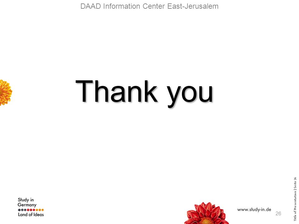 Title of Presentation | Seite 26 Thank you DAAD Information Center East-Jerusalem 26