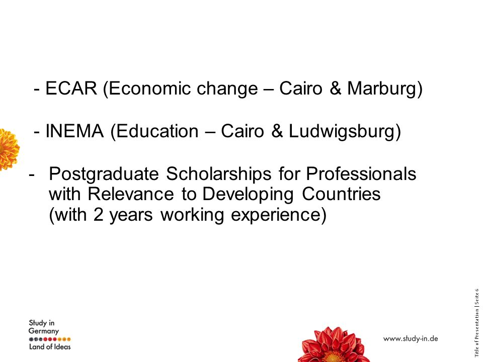 Title of Presentation | Seite 6 - ECAR (Economic change – Cairo & Marburg) - INEMA (Education – Cairo & Ludwigsburg) -Postgraduate Scholarships for Professionals with Relevance to Developing Countries (with 2 years working experience)