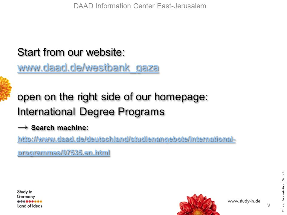 Title of Presentation | Seite 20 Check-list of all required papers: see our website http://www.daad.de/westbank_gaza under: scholarships – Master Scholarships to Germany