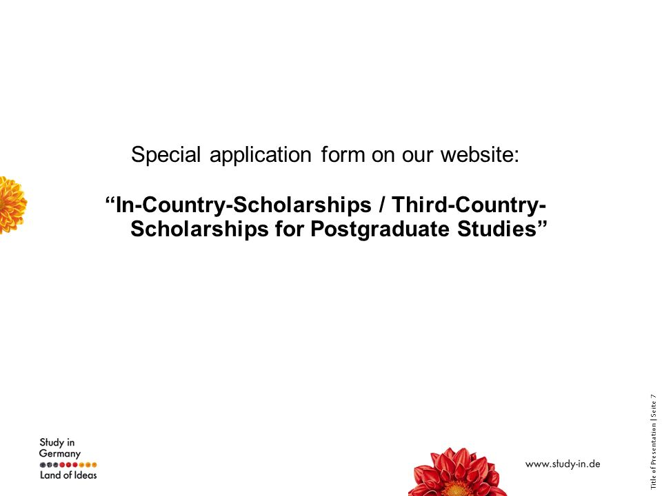 Title of Presentation | Seite 7 Special application form on our website: In-Country-Scholarships / Third-Country- Scholarships for Postgraduate Studies
