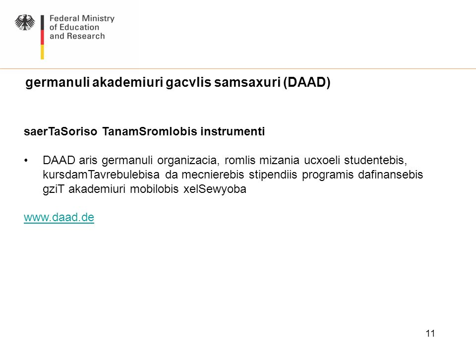 11 germanuli akademiuri gacvlis samsaxuri (DAAD) saerTaSoriso TanamSromlobis instrumenti DAAD aris germanuli organizacia, romlis mizania ucxoeli stude