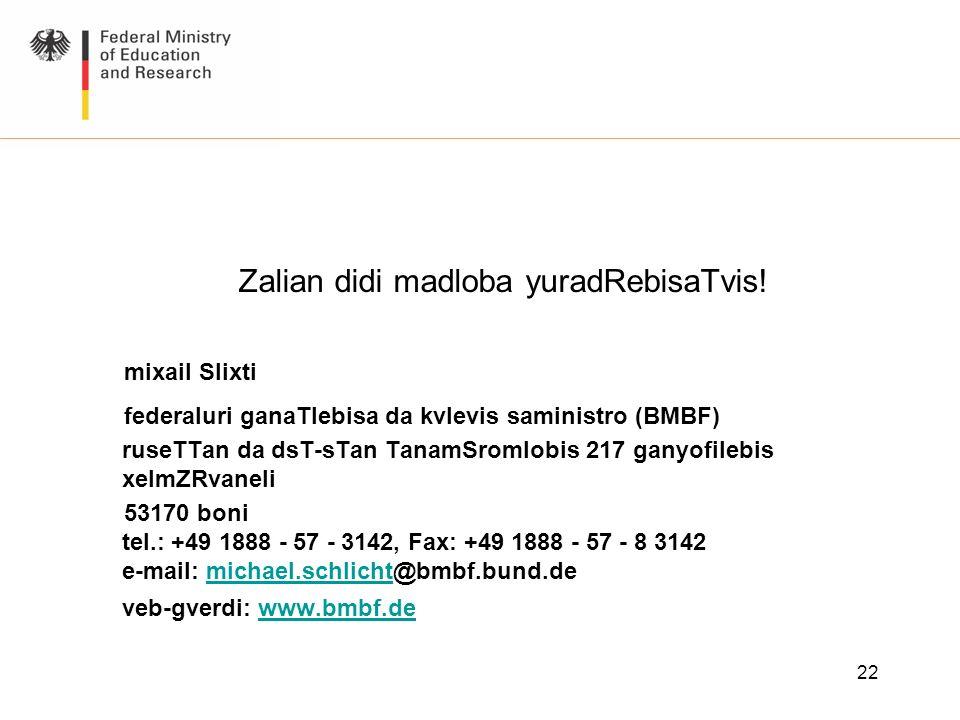 22 Zalian didi madloba yuradRebisaTvis! mixail Slixti federaluri ganaTlebisa da kvlevis saministro (BMBF) ruseTTan da dsT-sTan TanamSromlobis 217 gany