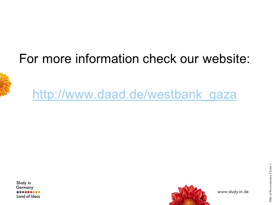 Title of Presentation | Seite 5 For more information check our website: http://www.daad.de/westbank_gaza http://www.daad.de/westbank_gaza