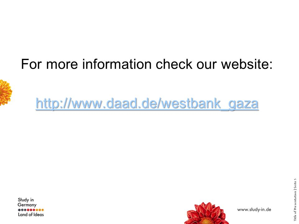Title of Presentation | Seite 5 http://www.daad.de/westbank_gaza http://www.daad.de/westbank_gaza For more information check our website: http://www.daad.de/westbank_gaza http://www.daad.de/westbank_gaza