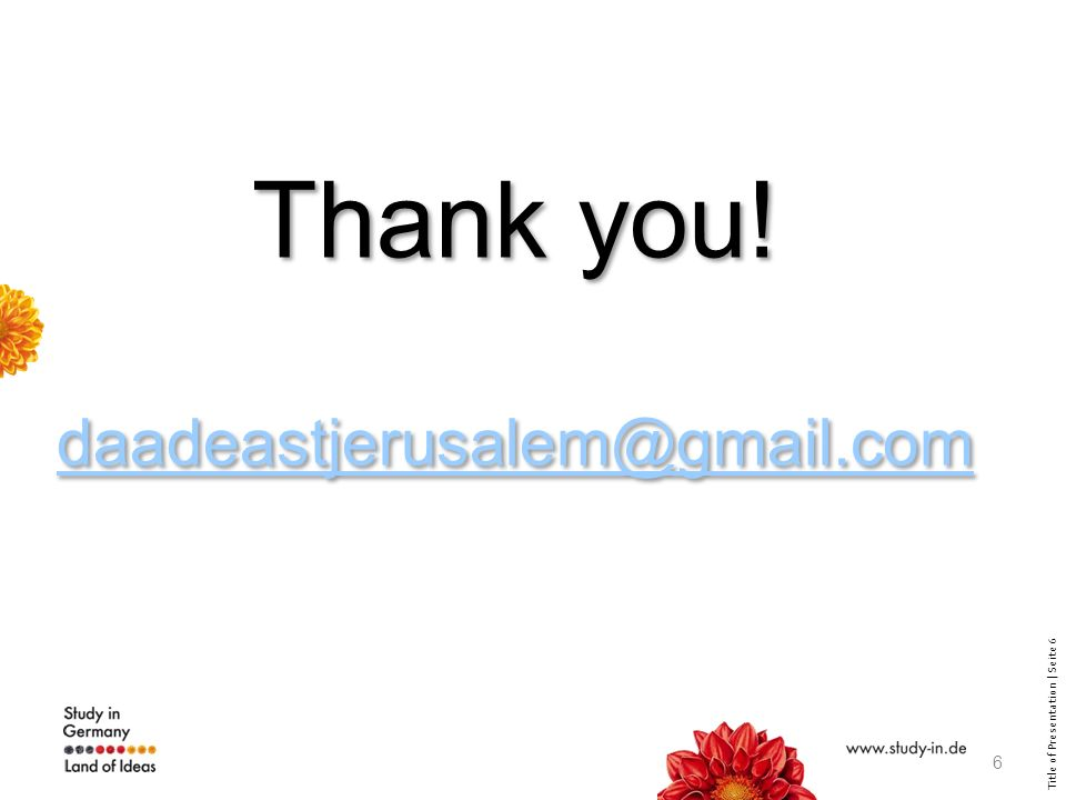 Title of Presentation | Seite 6 Thank you! daadeastjerusalem@gmail.com Thank you! daadeastjerusalem@gmail.com 6