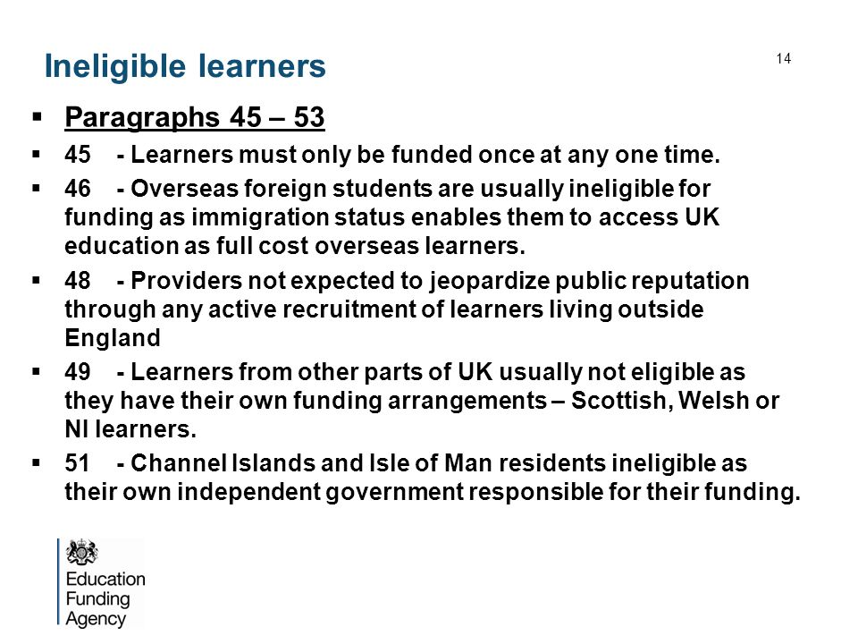 Ineligible learners Paragraphs 45 – 53 45- Learners must only be funded once at any one time. 46- Overseas foreign students are usually ineligible for