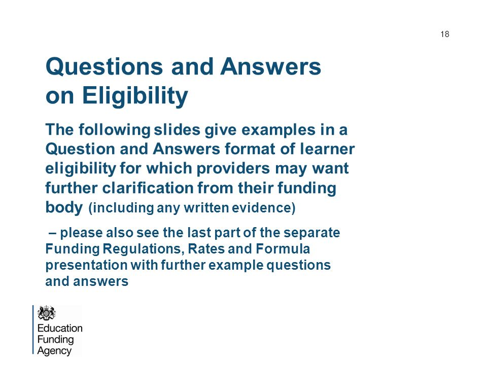 Questions and Answers on Eligibility The following slides give examples in a Question and Answers format of learner eligibility for which providers ma
