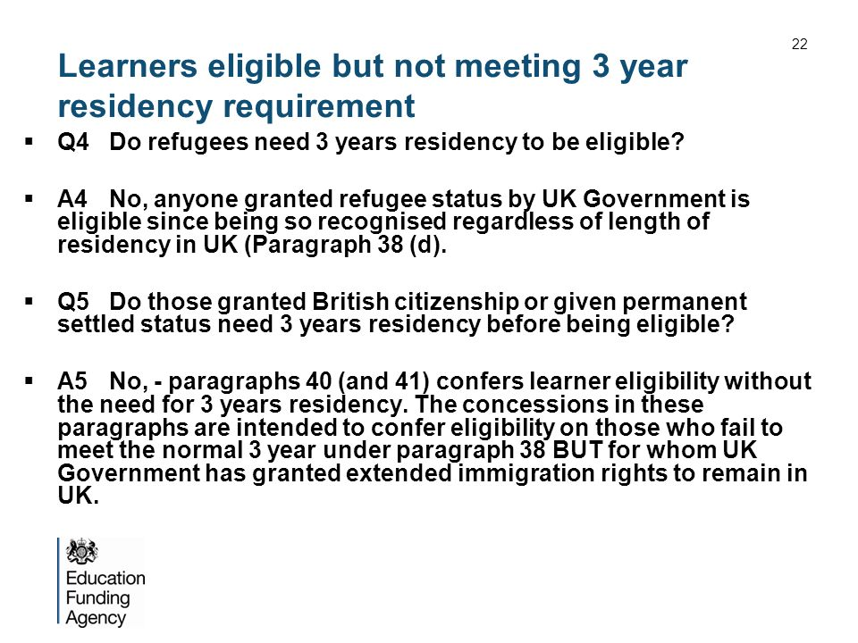 Learners eligible but not meeting 3 year residency requirement Q4Do refugees need 3 years residency to be eligible.