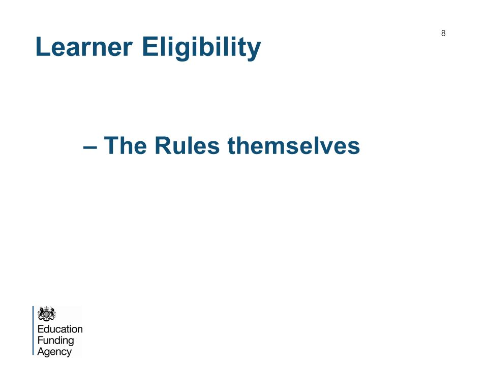 Learner Eligibility – The Rules themselves 8