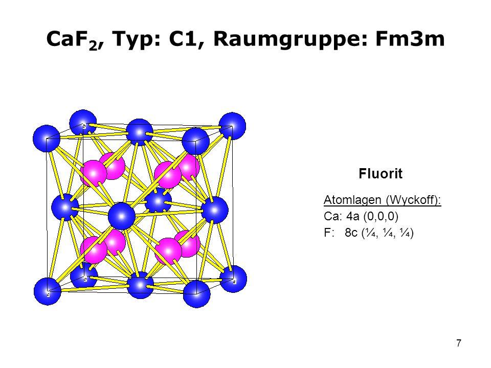 7 CaF 2, Typ: C1, Raumgruppe: Fm3m Atomlagen (Wyckoff): Ca: 4a (0,0,0) F: 8c (¼, ¼, ¼) Fluorit