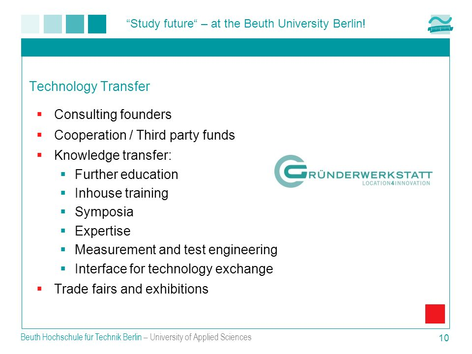 Study future – at the Beuth University Berlin! Beuth Hochschule für Technik Berlin – University of Applied Sciences 10 Technology Transfer Consulting