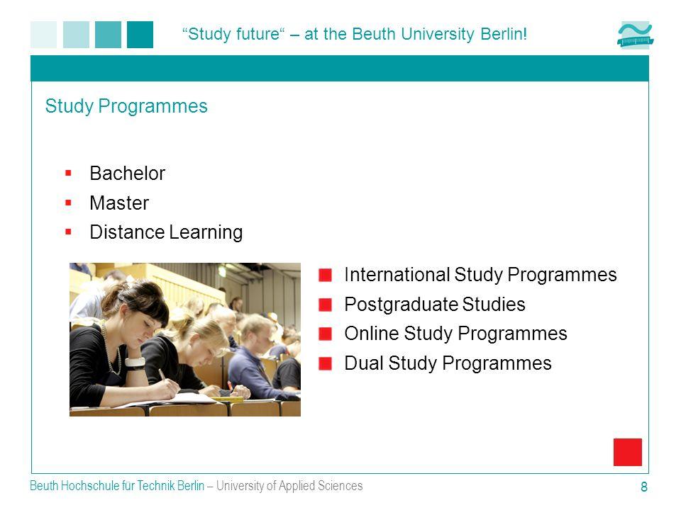 Study future – at the Beuth University Berlin! Beuth Hochschule für Technik Berlin – University of Applied Sciences 8 Study Programmes Bachelor Master