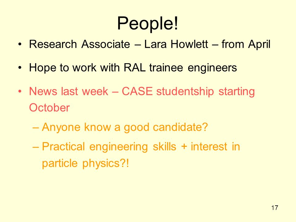 17 People! Research Associate – Lara Howlett – from April Hope to work with RAL trainee engineers News last week – CASE studentship starting October –