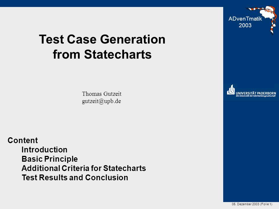 05. Dezember 2003 (Folie 1) Test Case Generation from Statecharts Thomas Gutzeit gutzeit@upb.de ADvenTmatik 2003 Test Case Generation from Statecharts