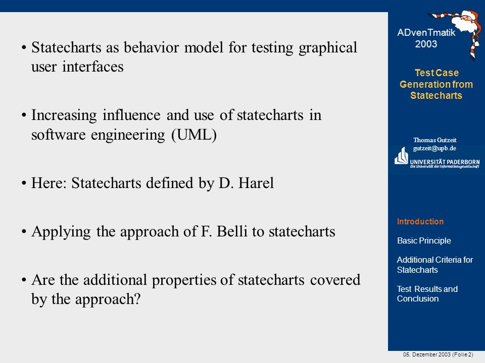 05. Dezember 2003 (Folie 2) Test Case Generation from Statecharts Thomas Gutzeit gutzeit@upb.de ADvenTmatik 2003 Statecharts as behavior model for tes