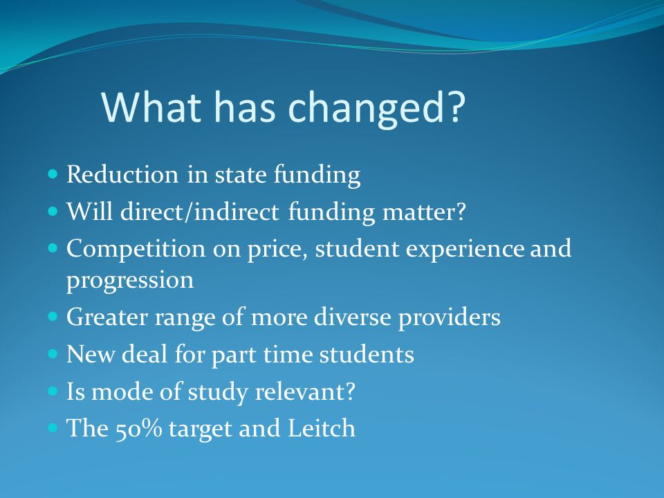 What has changed. Reduction in state funding Will direct/indirect funding matter.