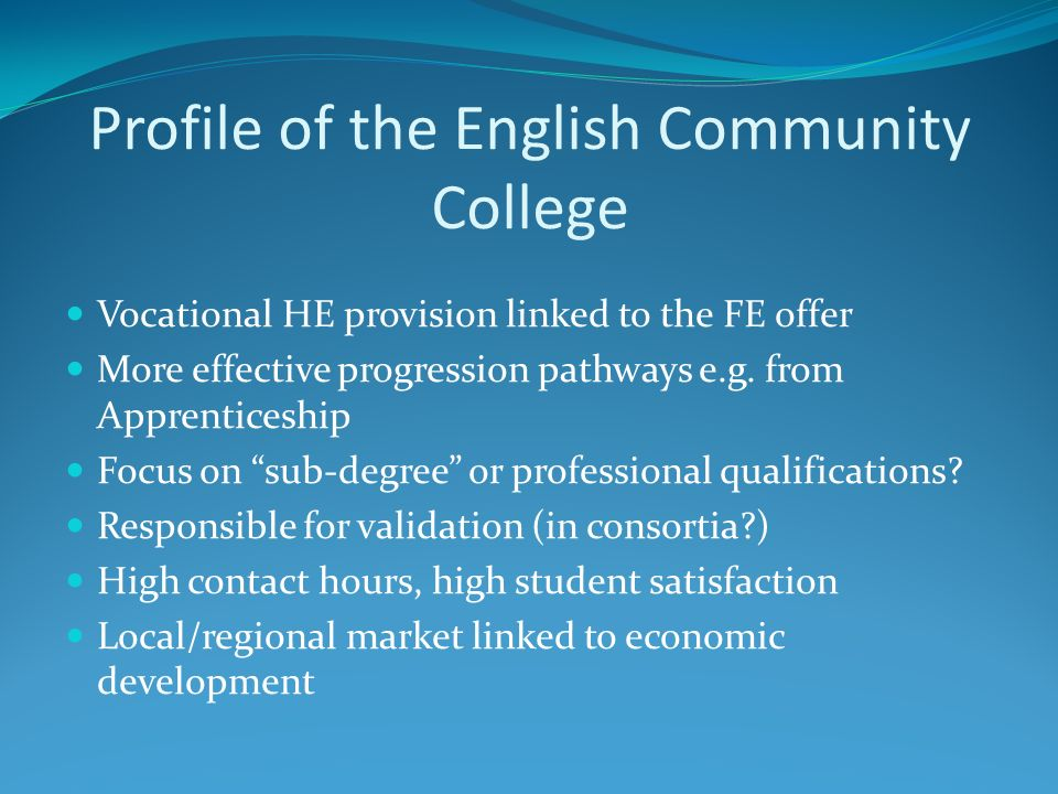 Profile of the English Community College Vocational HE provision linked to the FE offer More effective progression pathways e.g.