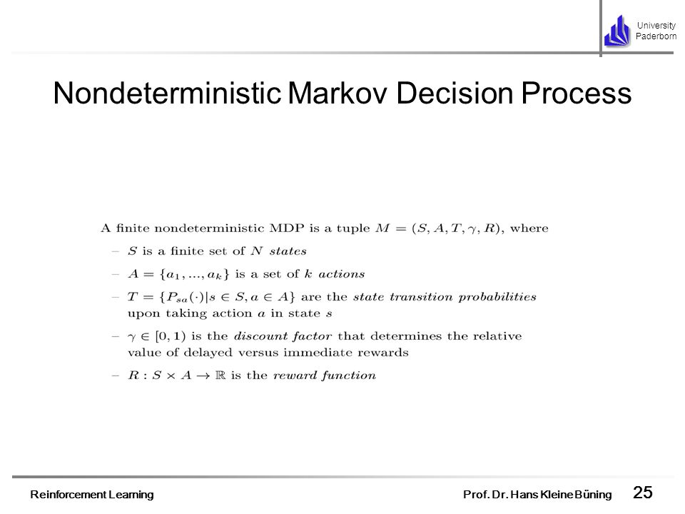 Reinforcement Learning Prof. Dr. Hans Kleine Büning 25 University Paderborn Nondeterministic Markov Decision Process