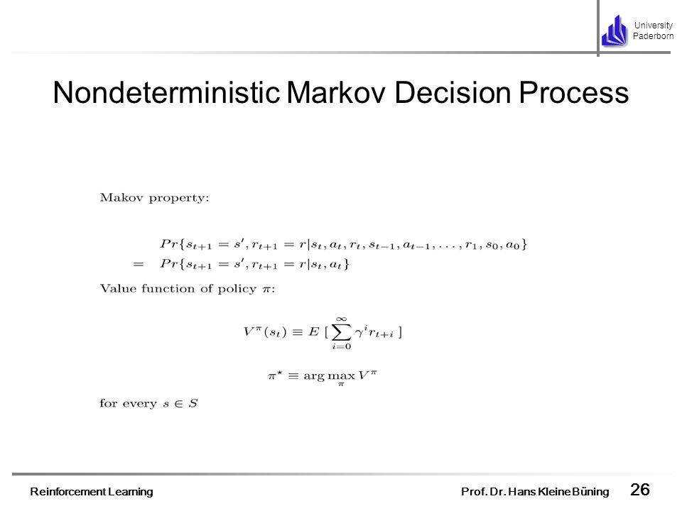 Reinforcement Learning Prof. Dr. Hans Kleine Büning 26 University Paderborn Nondeterministic Markov Decision Process