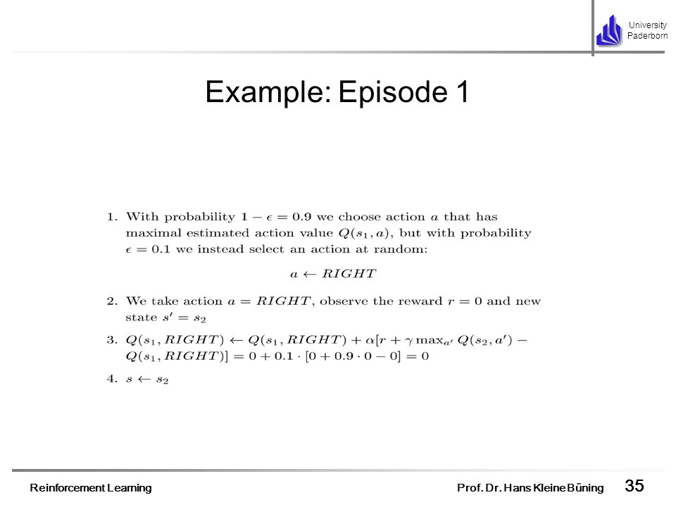 Reinforcement Learning Prof. Dr. Hans Kleine Büning 35 University Paderborn Example: Episode 1