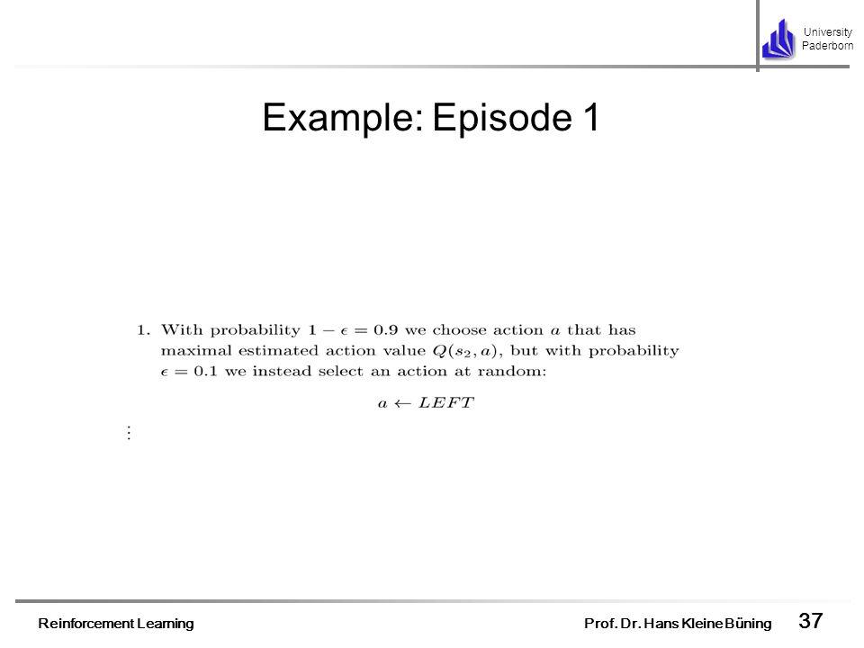 Reinforcement Learning Prof. Dr. Hans Kleine Büning 37 University Paderborn Example: Episode 1