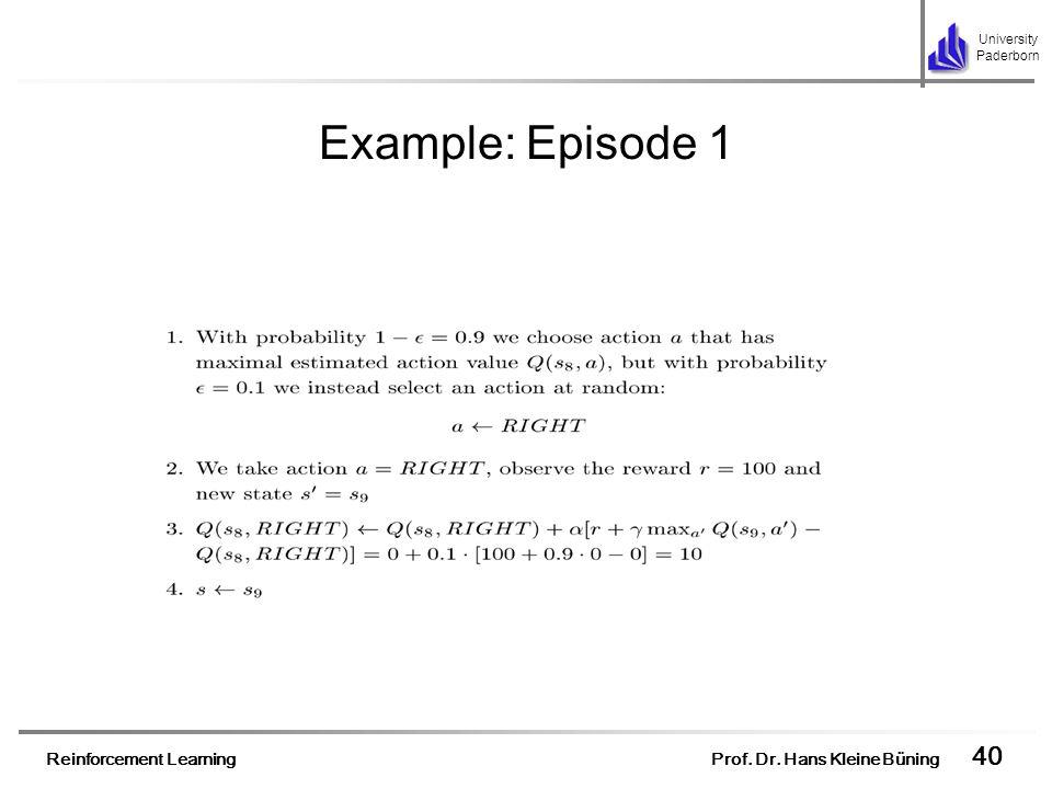 Reinforcement Learning Prof. Dr. Hans Kleine Büning 40 University Paderborn Example: Episode 1