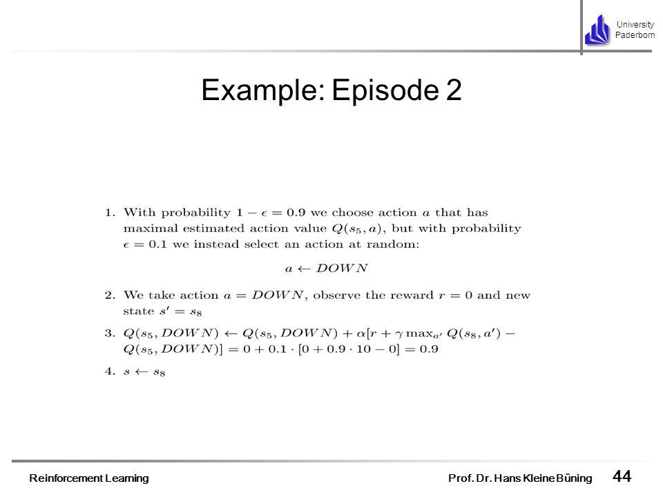 Reinforcement Learning Prof. Dr. Hans Kleine Büning 44 University Paderborn Example: Episode 2