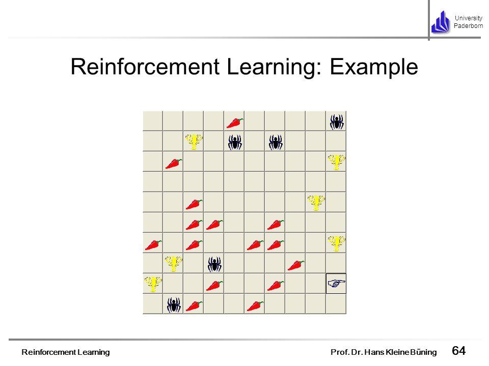 Reinforcement Learning Prof. Dr. Hans Kleine Büning 64 University Paderborn Reinforcement Learning: Example