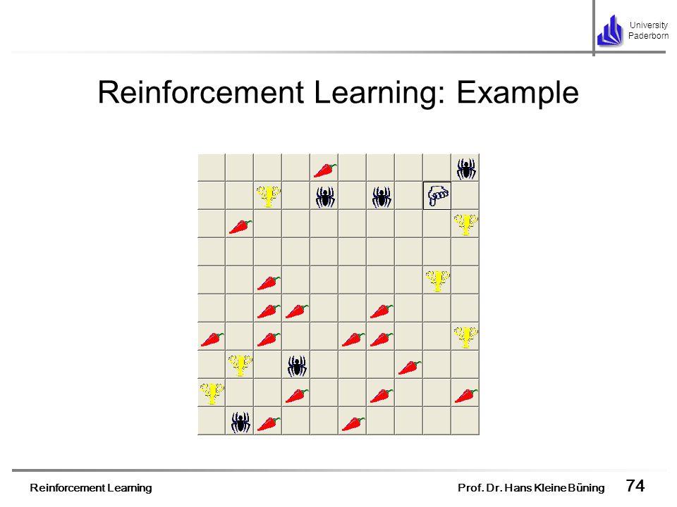 Reinforcement Learning Prof. Dr. Hans Kleine Büning 74 University Paderborn Reinforcement Learning: Example