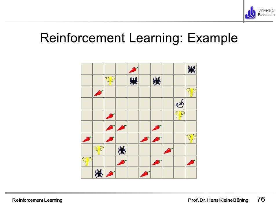 Reinforcement Learning Prof. Dr. Hans Kleine Büning 76 University Paderborn Reinforcement Learning: Example