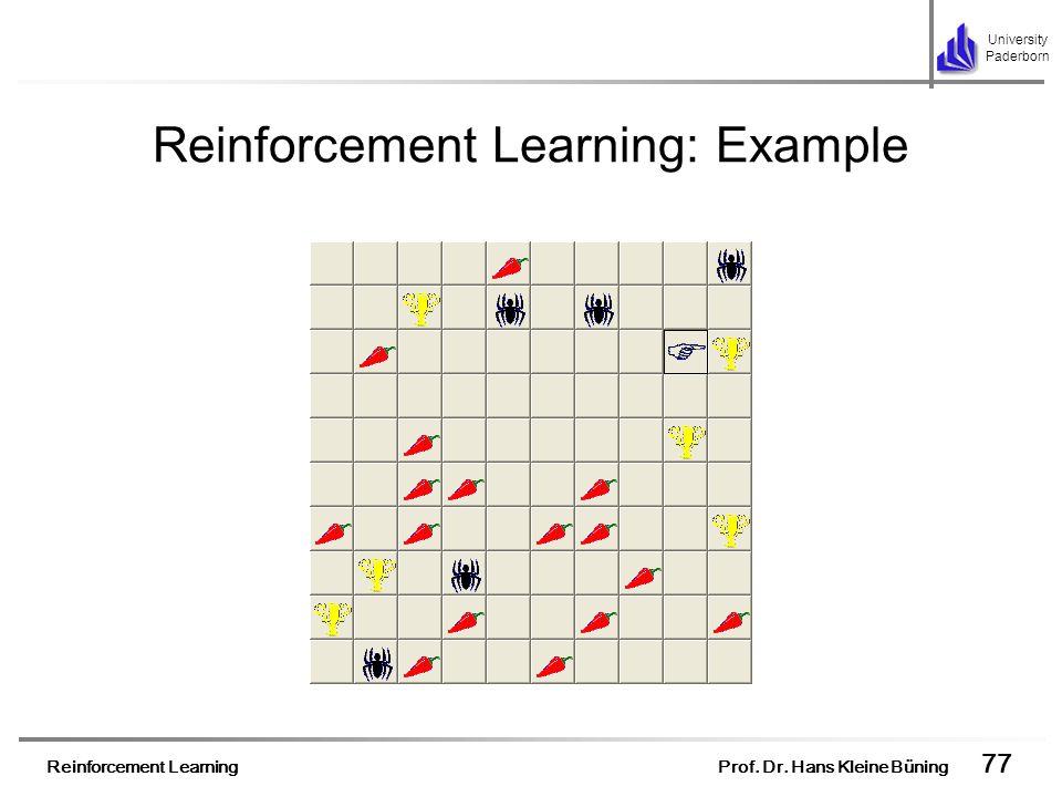 Reinforcement Learning Prof. Dr. Hans Kleine Büning 77 University Paderborn Reinforcement Learning: Example