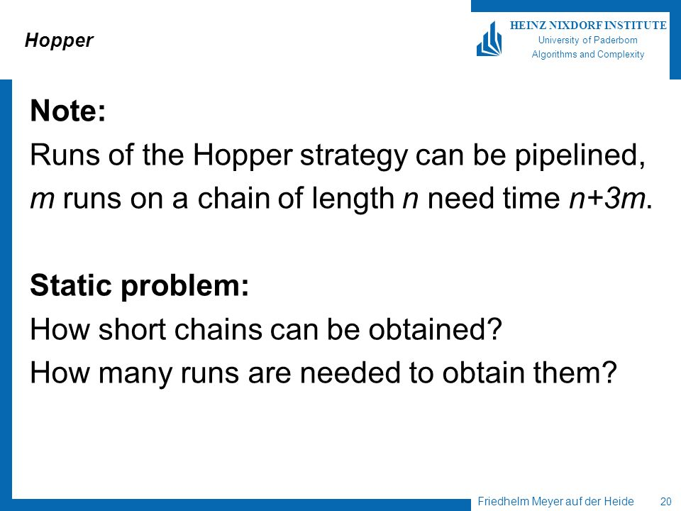 Friedhelm Meyer auf der Heide 20 HEINZ NIXDORF INSTITUTE University of Paderborn Algorithms and Complexity Hopper Note: Runs of the Hopper strategy ca