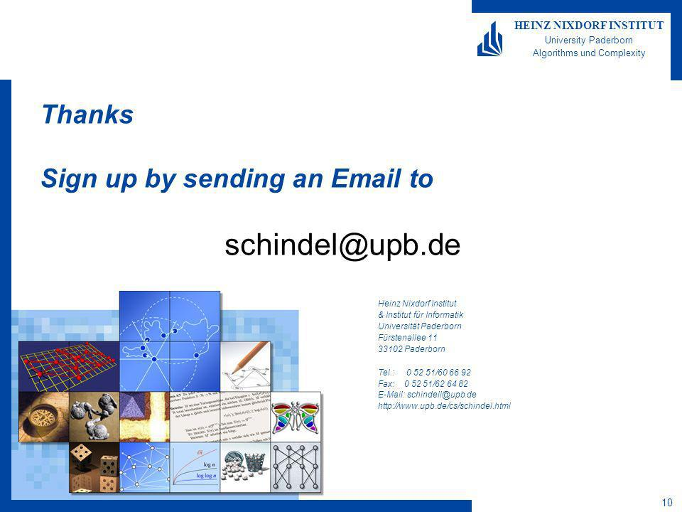 10 HEINZ NIXDORF INSTITUT University Paderborn Algorithms und Complexity Thanks Sign up by sending an Email to schindel@upb.de Heinz Nixdorf Institut