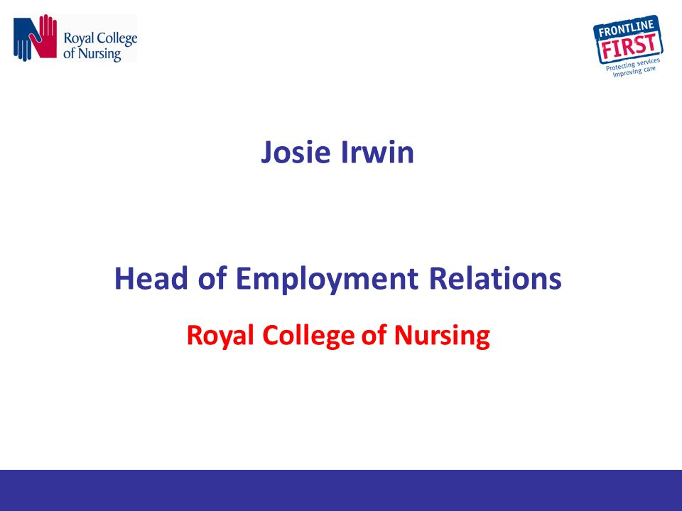 Josie Irwin Head of Employment Relations Royal College of Nursing