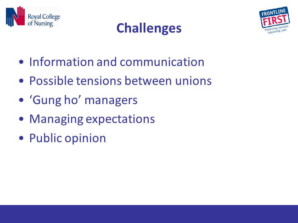 Challenges Information and communication Possible tensions between unions Gung ho managers Managing expectations Public opinion