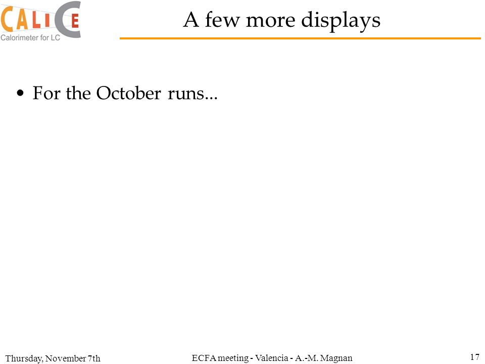 Thursday, November 7th ECFA meeting - Valencia - A.-M. Magnan 17 A few more displays For the October runs...