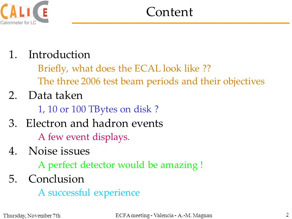 Thursday, November 7th ECFA meeting - Valencia - A.-M. Magnan 2 Content 1. Introduction Briefly, what does the ECAL look like ?? The three 2006 test b