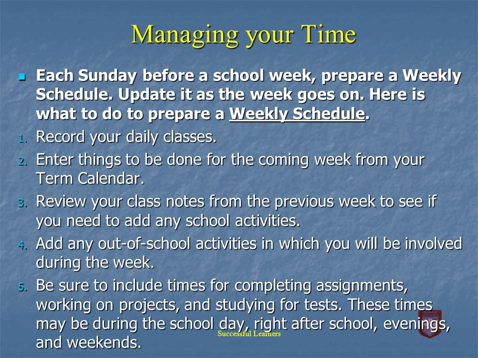 Managing your Time Each evening before a school day, prepare a Daily Organiser for the next day.