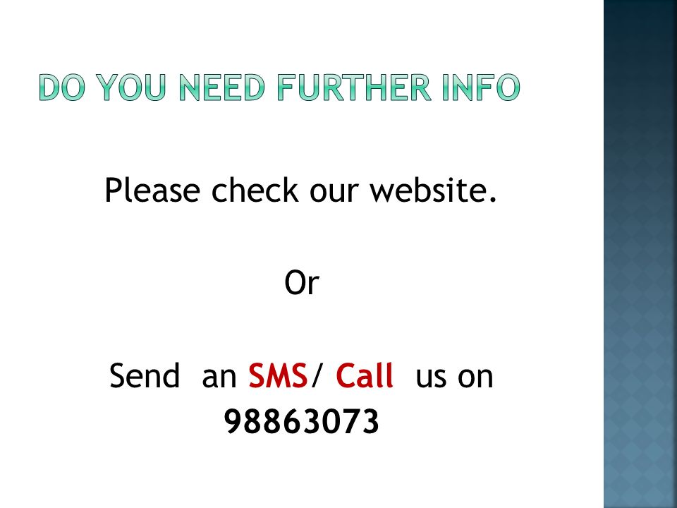 Please check our website. Or Send an SMS/ Call us on 98863073