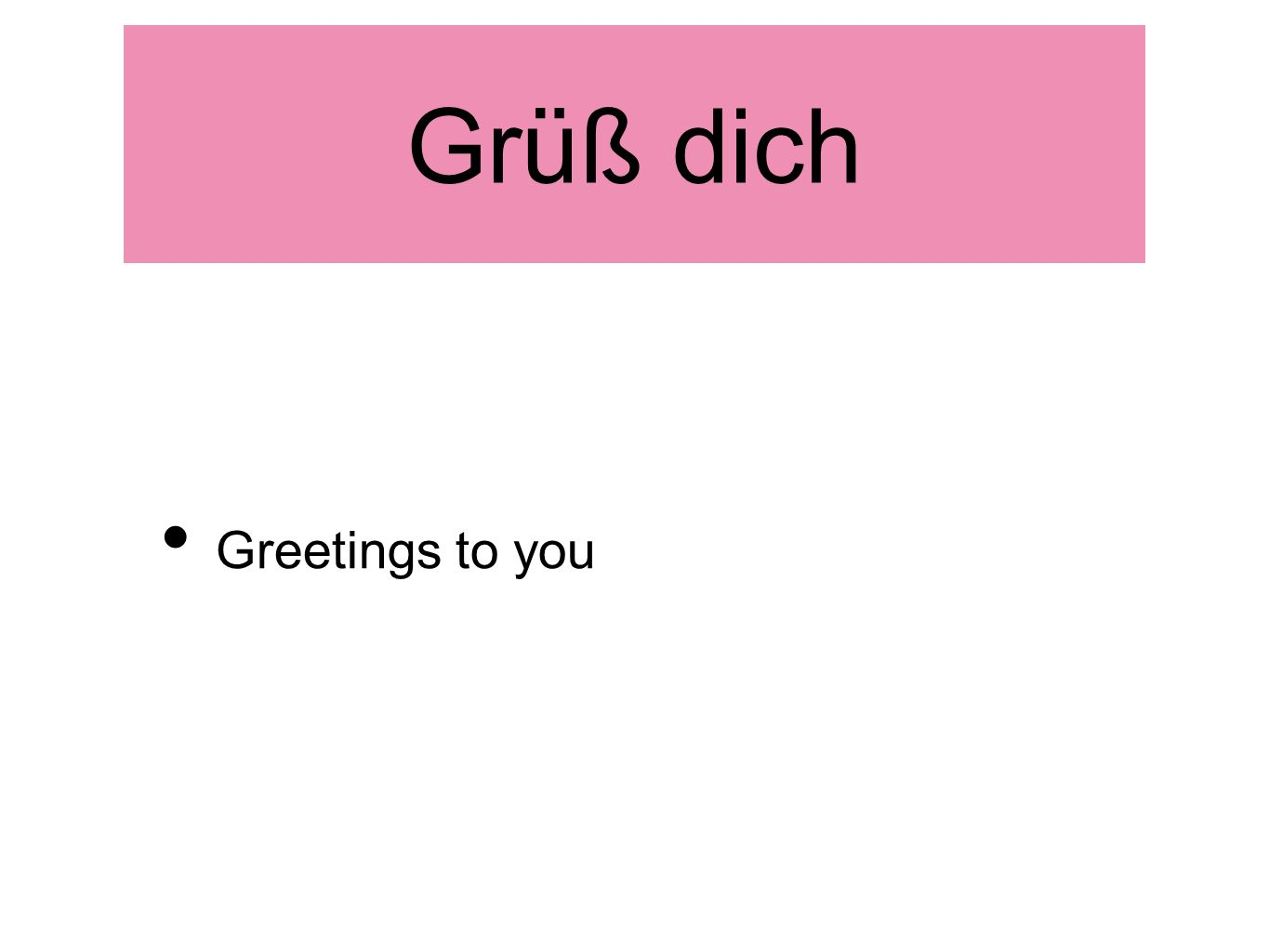 Grüß dich Greetings to you