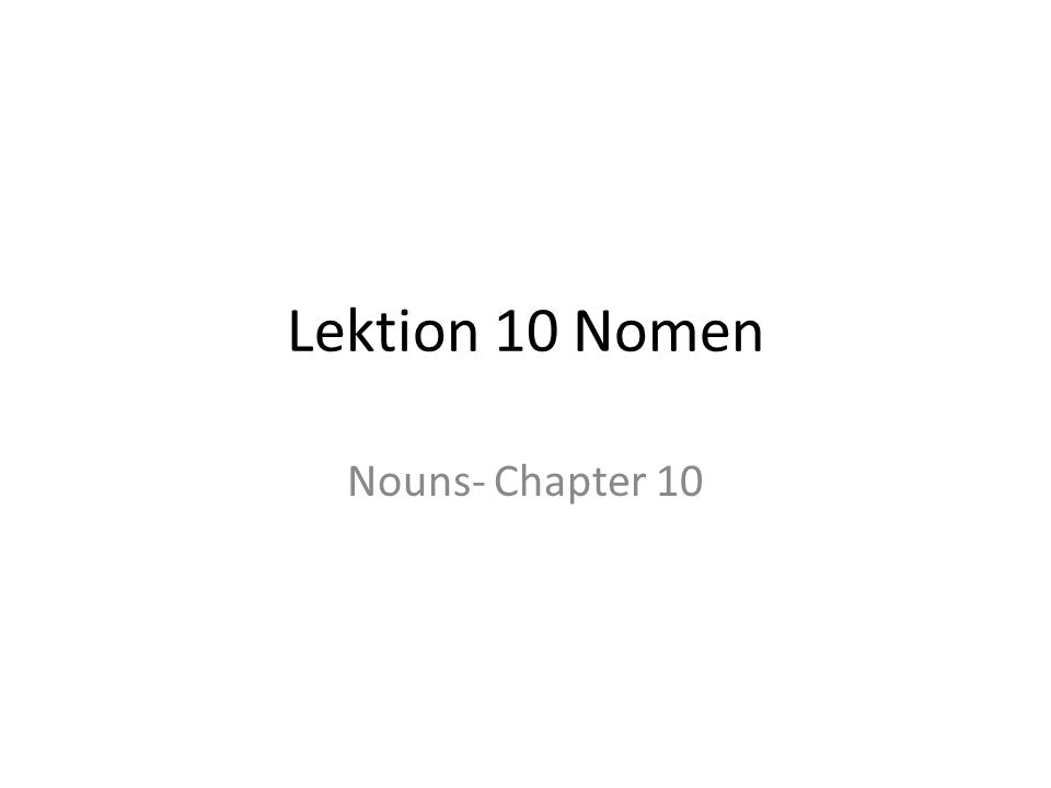 Lektion 10 Nomen Nouns- Chapter 10