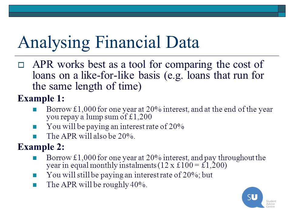 Analysing Financial Data APR works best as a tool for comparing the cost of loans on a like-for-like basis (e.g. loans that run for the same length of