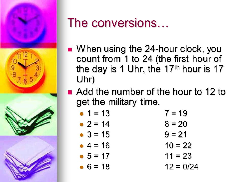 In German… The hour and minutes are separated by a period, not a colon. The hour and minutes are separated by a period, not a colon. z.B. 13.00 = 1 PM