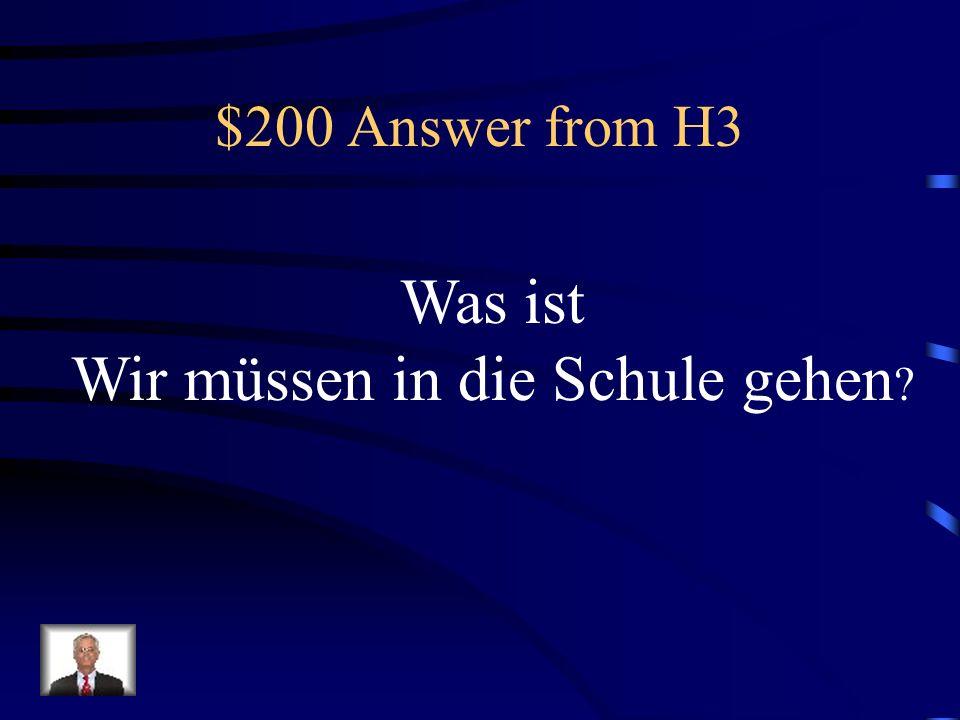 $200 Question from H3 Wir gehen in die Schule. (müssen)