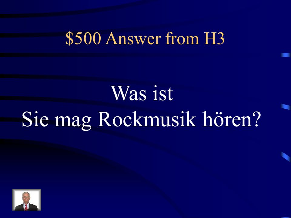$500 Question from H3 Sie hört Rockmusik. (mögen)