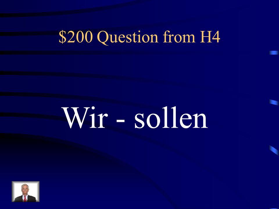 $100 Answer from H4 Was ist Ich möchte?