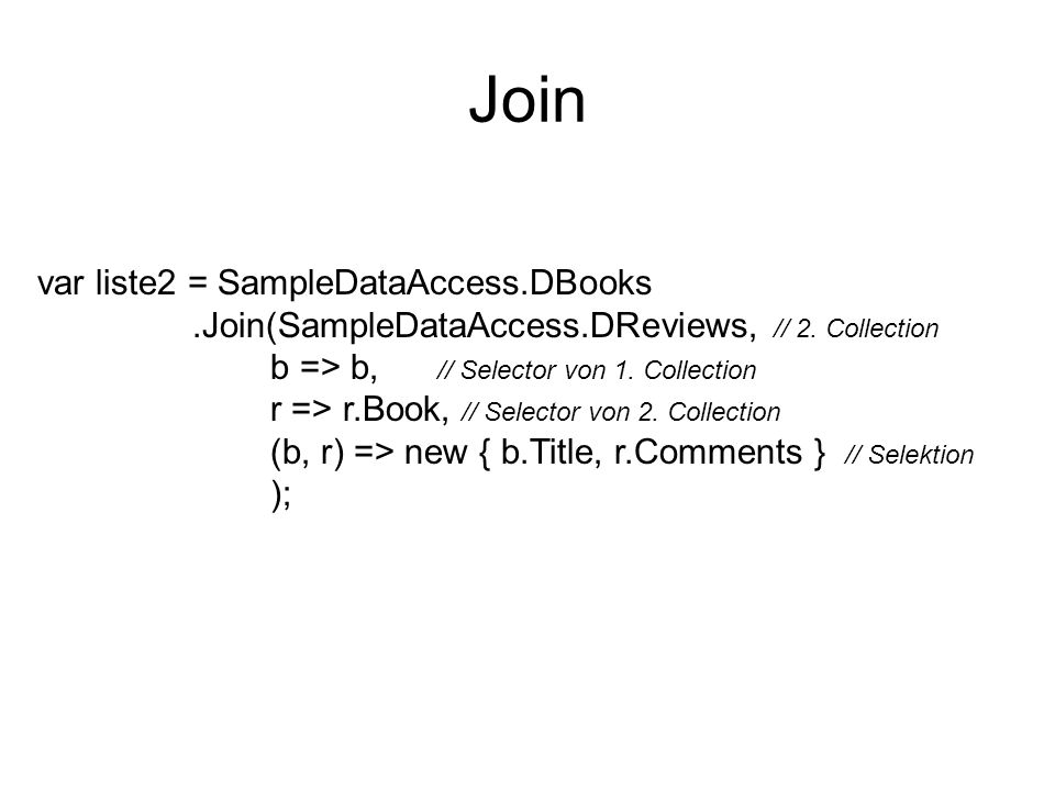 Join var liste2 = SampleDataAccess.DBooks.Join(SampleDataAccess.DReviews, // 2.