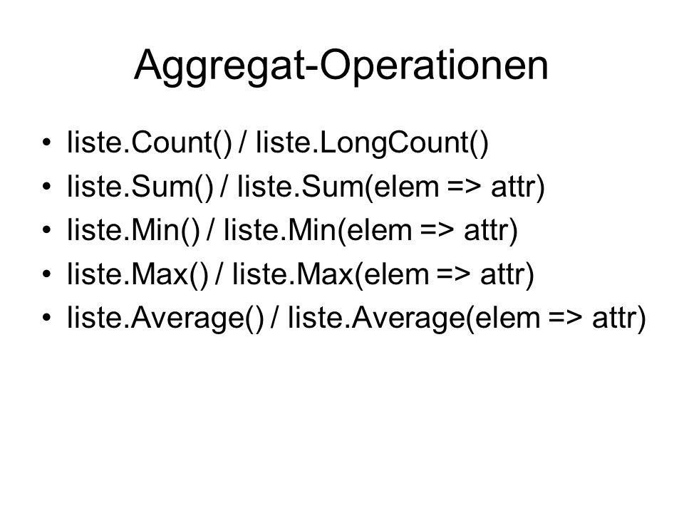 Aggregat-Operationen liste.Count() / liste.LongCount() liste.Sum() / liste.Sum(elem => attr) liste.Min() / liste.Min(elem => attr) liste.Max() / liste
